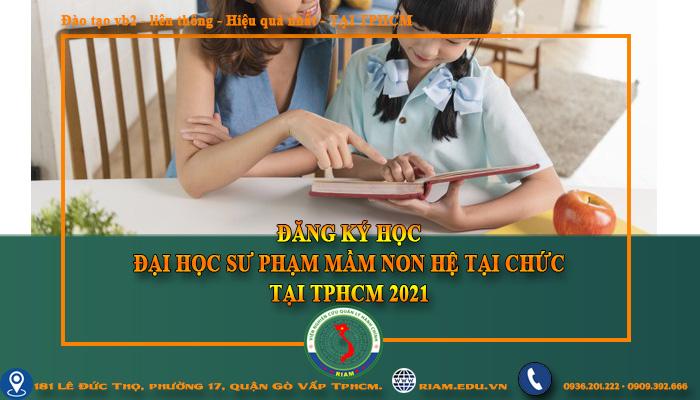 ĐĂNG KÝ HỌC ĐẠI HỌC SƯ PHẠM MẦM NON HỆ TẠI CHỨC TẠI TPHCM 2021
