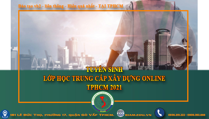 TRUNG CẤP XÂY DỰNG ONLINE TPHCM 2021